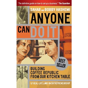 Anyone Can Do it: Building Coffee Republic from Our Kitchen Table - 57 Real Life Laws on Entrepreneurship