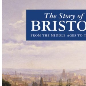 The Story of Bristol: From the Middle Ages to Today