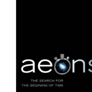 Aeons: The Search for the Beginning of Time