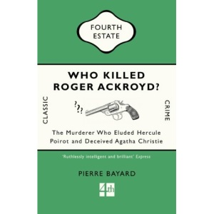 Who Killed Roger Ackroyd?: The Murderer Who Eluded Hercule Poirot and Deceived Agatha Christie (Classic Crime)