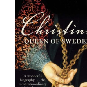 Christina Queen of Sweden: The Restless Life of a European Eccentric
