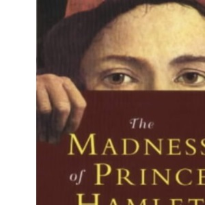 The Madness of Prince Hamlet and other extraordinary states of mind