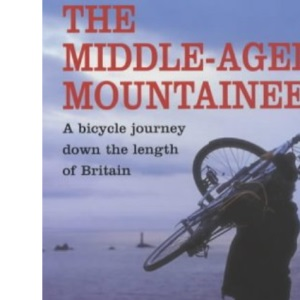 The Middle-Aged Mountaineer: A bicycle tour down the length of Britain: A Climbing Journey Down the Length of Britain