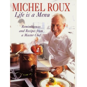 Michel Roux: Life is a Menu: Life is a Menu - Reminiscences and Recipes from a Master Chef