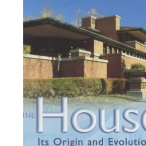 The House: Its Origins and Evolution