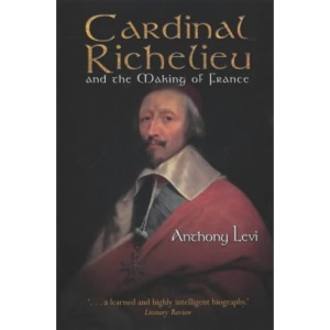 Cardinal Richelieu and the Making of France