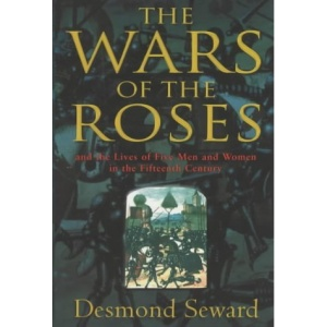 The Wars of the Roses: And the Lives of Five Men and Women in the Fifteenth Century