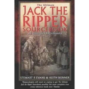 The Ultimate Jack the Ripper Sourcebook: An Illustrated Encyclopedia