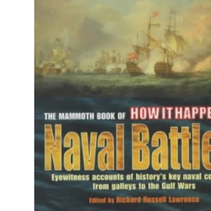 The Mammoth Book of How it Happened: Naval Battles - Eyewitness Accounts of History's Key Naval Conflicts, from Galleys to the Gulf Wars