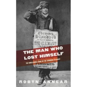 The Man Who Lost Himself: The Unbelievable Story of the Tichborne Claimant