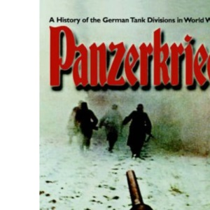 Panzerkrieg: The Rise and Fall of Hitler's Tank Divisions: A History of the German Tank Division in World War II