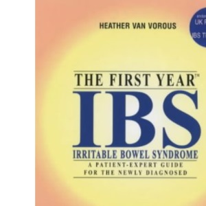 IBS (Irritable Bowel Syndrome): The First Year - An Essential Guide for the Newly Diagnosed (Patient-expert Guides)