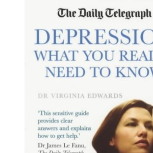 Depression What You Really Need to Know: The Daily telegraph