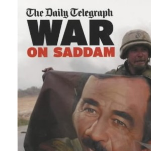 Daily Telegraph War on Saddam: The Complete Story of the Iraq Campaign 2003