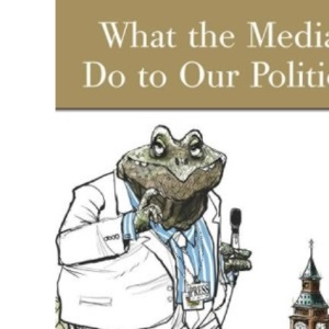 What the Media are Doing to Our Politics