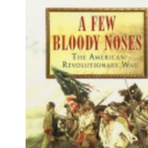 A Few Bloody Noses: The American War of Independence