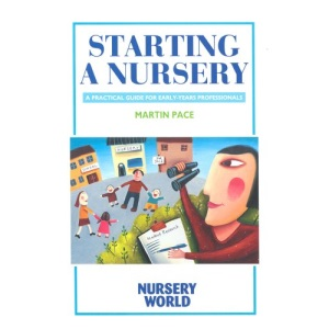Starting a Nursery: A Practical Guide for Early Years Professionals (Nursery world)