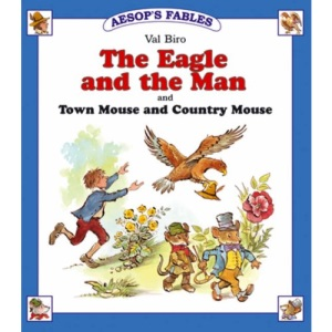 The Eagle and the Man (Aesop's Fables): AND Town Mouse and Country Mouse