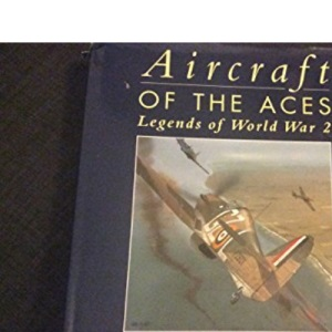 Aircraft of the Aces. Legends of World War 2. Featuring the acclaimed artwork of Iain Wyllie.