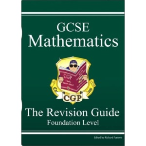 GCSE Mathematics - The Revision Guide - Foundation Level