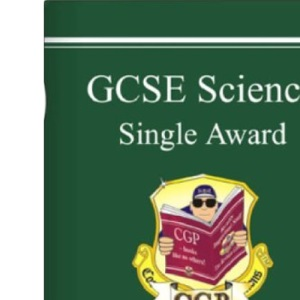 GCSE Science : Single Award : The Revision Guide