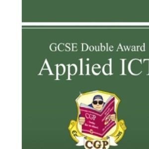 GCSE Applied ICT Double Award: Study Guide