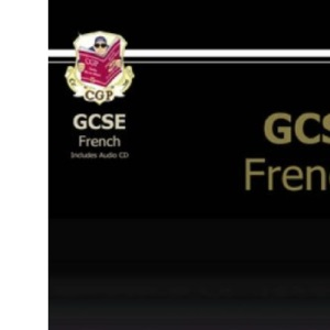 GCSE French Complete Revision & Practice with Audio CD (A*-G course): Complete Revision and Practice