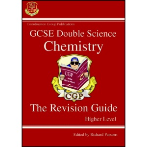 GCSE Double Science Chemistry The Revision Guide Higher Level: Chemistry Revision Guide - Higher Level (Double Science Revision Guides)