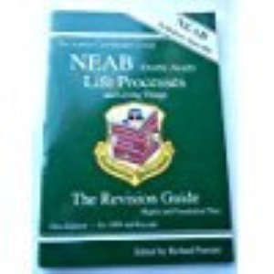 NEAB (Double Award) Life Processes and Living Things The Revision Guide: Life Processes and Living Things - Revision Guide