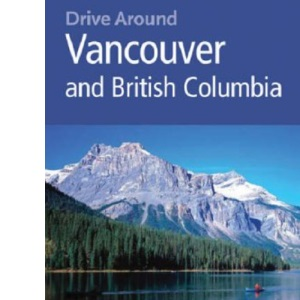 Drive Around Vancouver & British Columbia: Your Guide To Great Drives