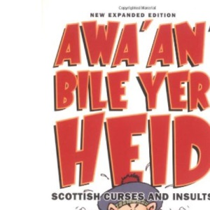 Awa' an' Bile Yer Heid!: Scottish Curses and Insults