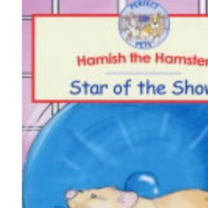 Hamish the Hamster: Star of the Show (RSPCA Perfect Pets)