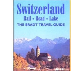 Switzerland: Rail-road-lake (Bradt Travel Guide)