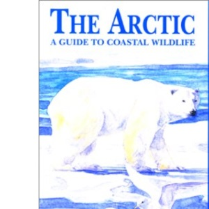 The Arctic: A Guide to Coastal Wildlife (Bradt Travel Guide Artic Ocean: A Guide to the Coastal Wildlife)