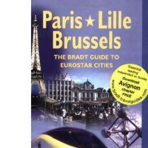 Paris Lille Brussels: The Bradt Guide to Eurostar Cities: The Bradt Guide to Eurostar Destinations (Bradt Travel Guide)