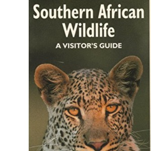 Southern African Wildlife: A Visitor's Guide (Bradt Travel Guides (Wildlife Guides))