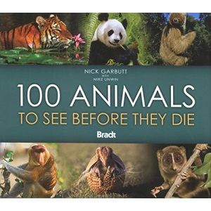 100 Animals to See Before They Die (Bradt Travel Guides (Wildlife Guides))
