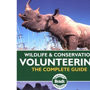 Wildlife and Conservation Volunteering: The Complete Guide (Bradt Travel Guide) (Bradt Travel Guides)