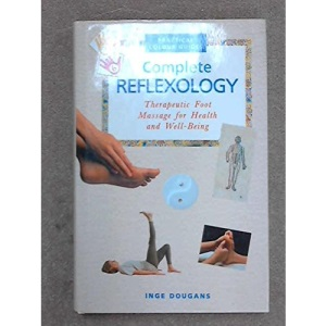 Complete Reflexology: Therapeutic Foot Massage for Health and Well-Being