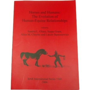 Horses and Humans: The Evolution of Human-equine Relationships (British Archaeological Reports International Series)