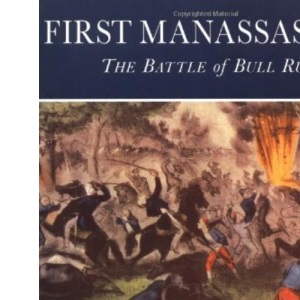 First Manassas, 1861: The Battle of Bull Run (Osprey history)