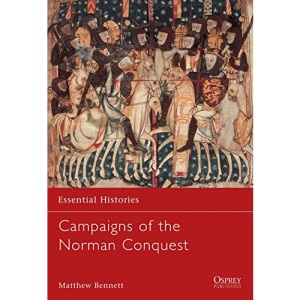 Campaigns of the Norman Conquest (Essential Histories)
