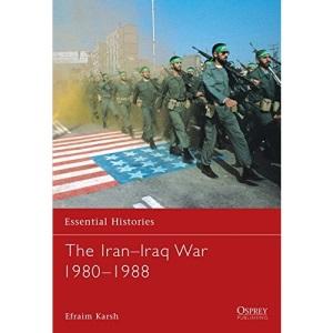 The Iran-Iraq War 1980-1988 (Essential Histories)