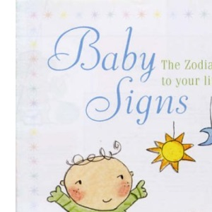 Baby Signs: The Zodiac Guide to Your Little Star