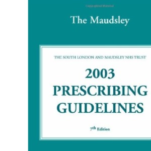 The Bethlem and Maudsley Prescribing Guidelines (The Maudsley Guidelines Series)