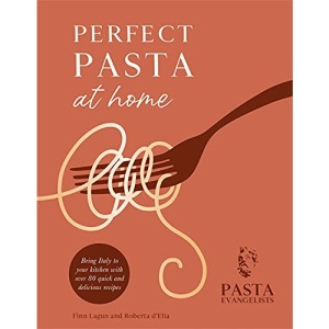 Perfect Pasta at Home: Bring Italy to your kitchen with over 80 quick and delicious recipes