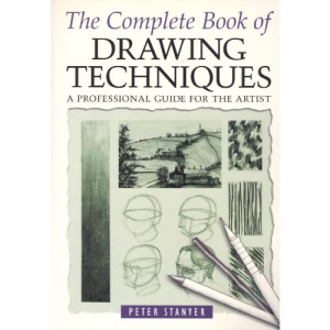 The Complete Book of Drawing Techniques: A Professional Guide for the Artist
