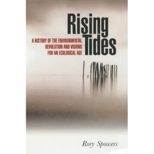 Rising Tides: A History of the Environmental Revolution and Visions for an Ecological Age