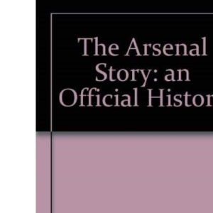 The Arsenal Story: An Official History