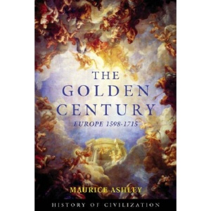 The Golden Century: Europe 1598-1715 (History of Civilization)
